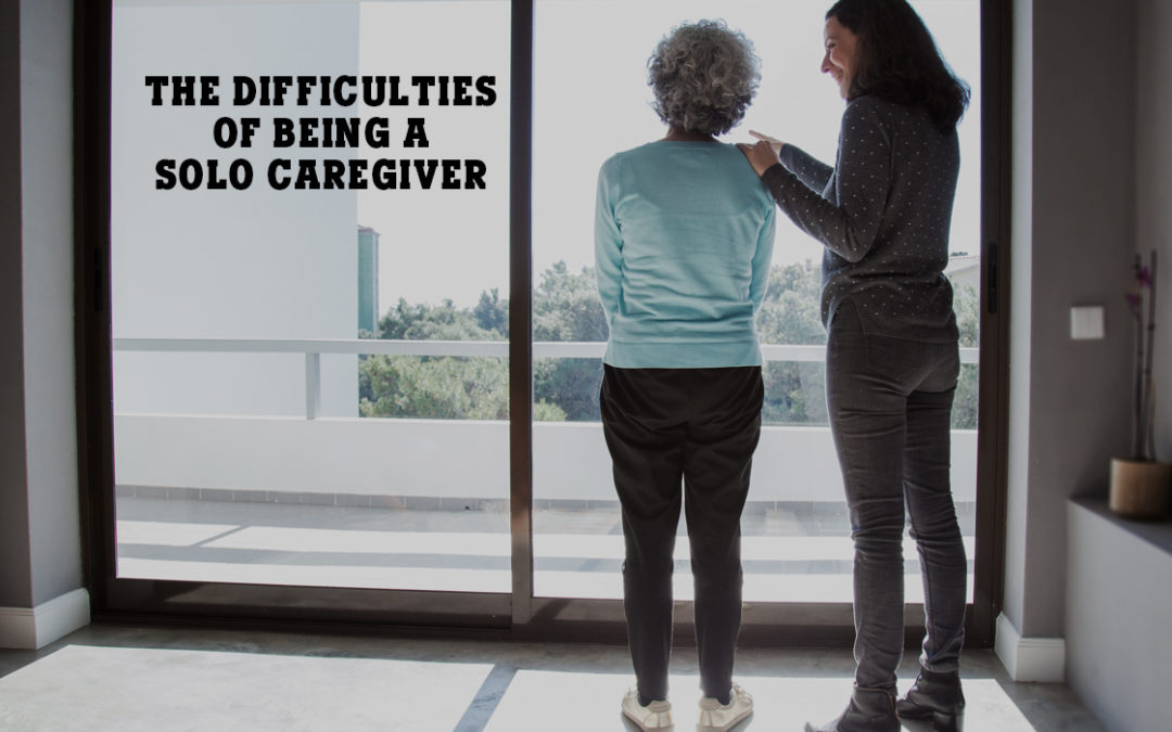 The Difficulties of Being a Solo Caregiver