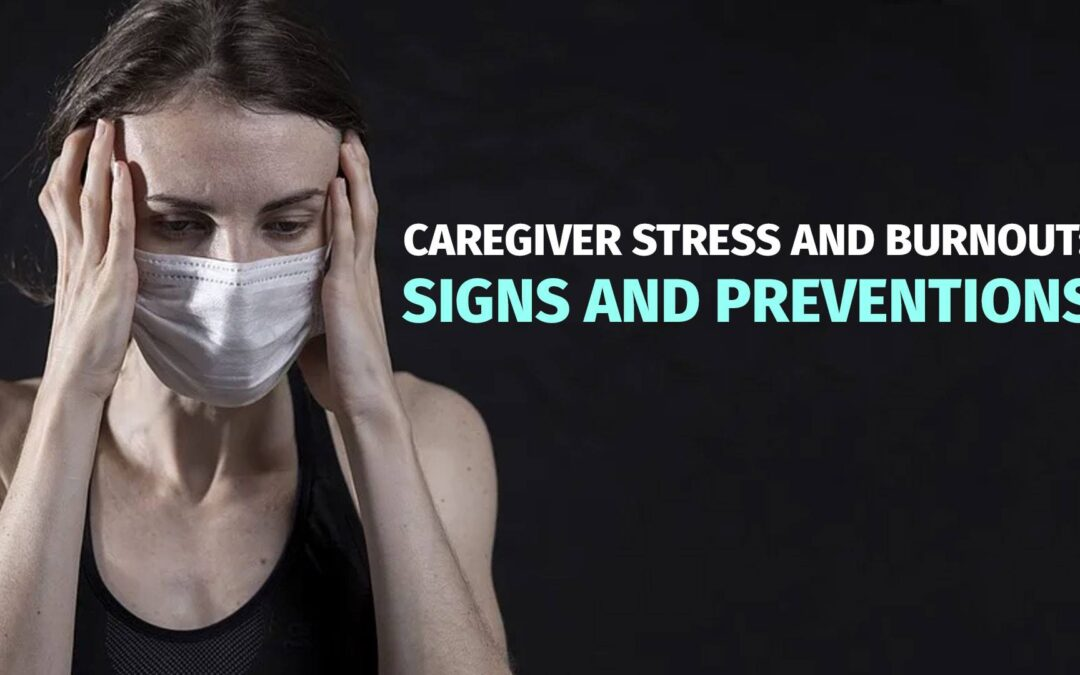 Caregiver Stress and Burnout: Signs and Prevention