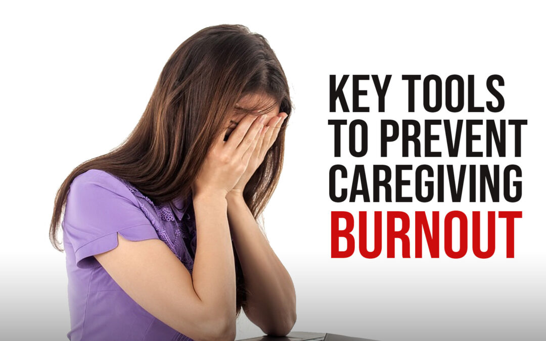 Key Tools to Prevent Caregiving Burnout