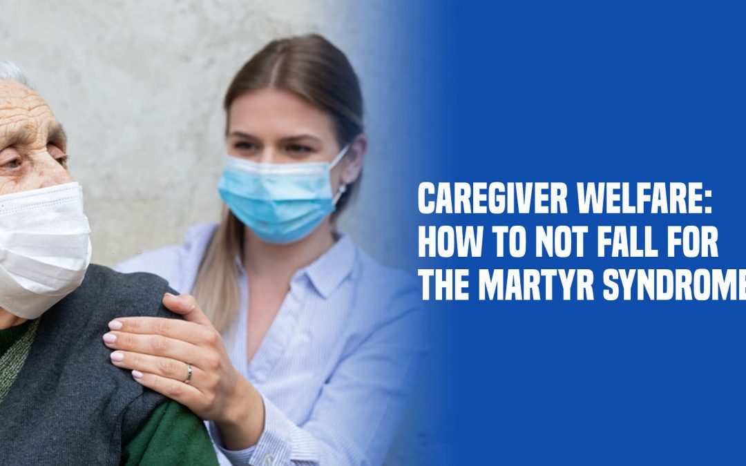 Caregiver Welfare: How to Not Fall for the Martyr Syndrome