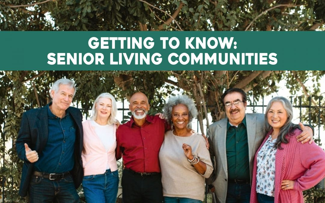 Getting to Know: Senior Living Communities