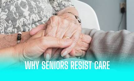 Why Seniors Resist Care