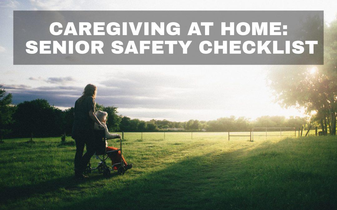 Caregiving at Home: Senior Safety Checklist