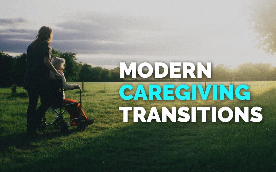 Modern Caregiving Transitions
